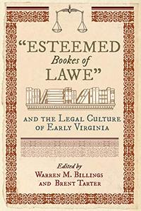"""""""Esteemed Bookes of Lawe"""" and the Legal Culture of Early Virginia [Hardcover]"""
